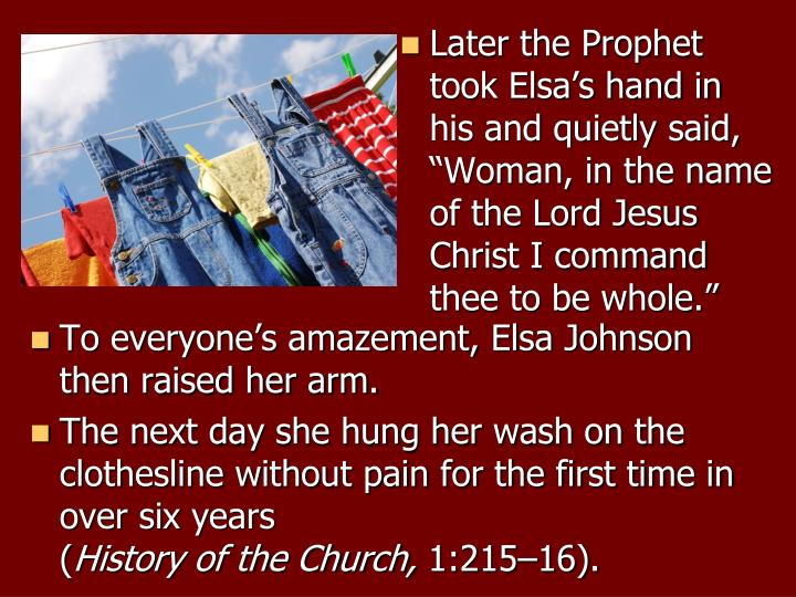 """Later the Prophet took Elsa's hand in his and quietly said, """"Woman, in the name of the Lord Jesus Christ I command thee to be whole."""""""