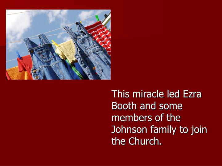 This miracle led Ezra Booth and some members of the Johnson family to join the Church.