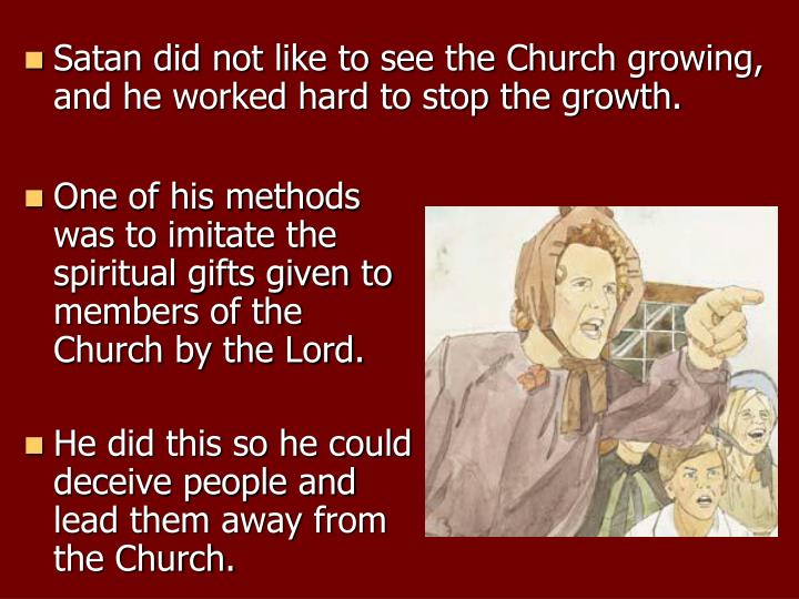 Satan did not like to see the Church growing, and he worked hard to stop the growth.