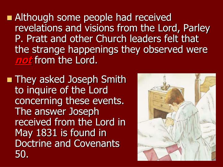 Although some people had received revelations and visions from the Lord, Parley P. Pratt and other Church leaders felt that the strange happenings they observed were