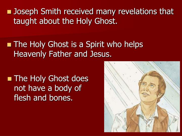 Joseph Smith received many revelations that taught about the Holy Ghost.