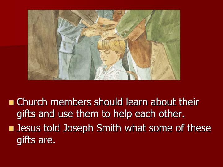 Church members should learn about their gifts and use them to help each other.