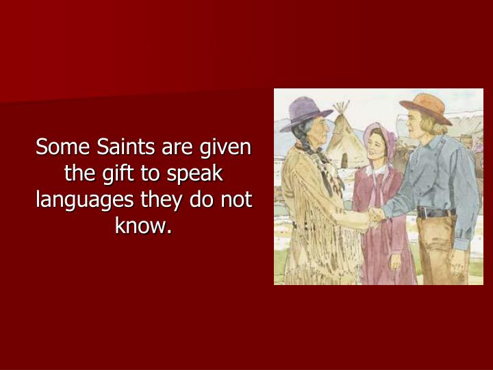 Some Saints are given the gift to speak languages they do not know.