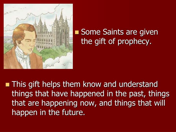 Some Saints are given the gift of prophecy.