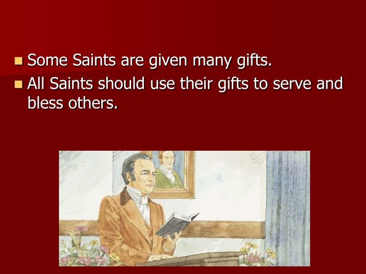 Some Saints are given many gifts.