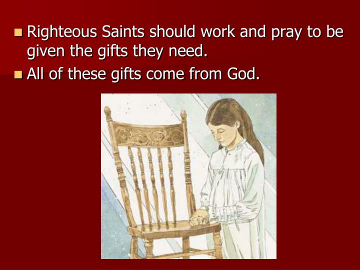 Righteous Saints should work and pray to be given the gifts they need.