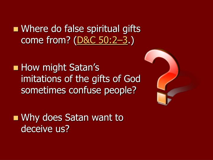 Where do false spiritual gifts come from? (