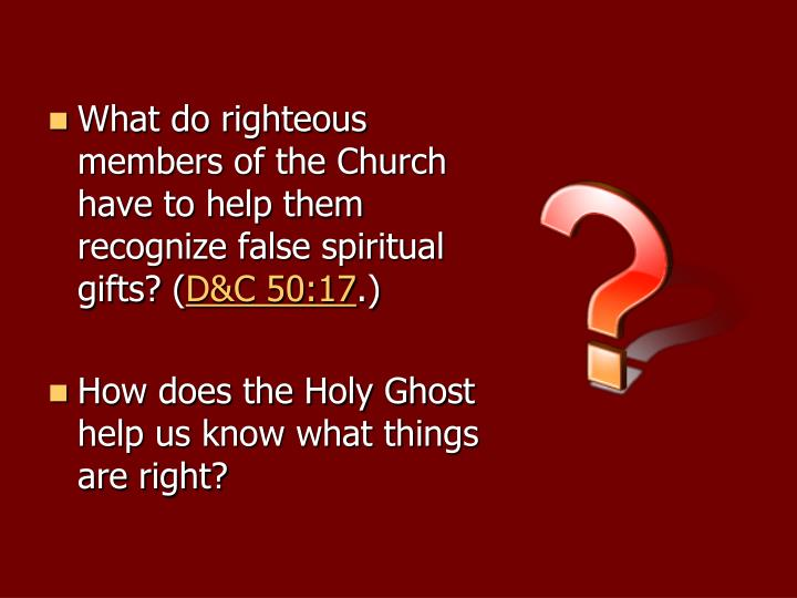 What do righteous members of the Church have to help them recognize false spiritual gifts? (