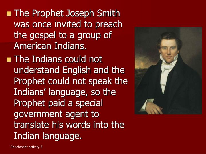The Prophet Joseph Smith was once invited to preach the gospel to a group of American Indians.