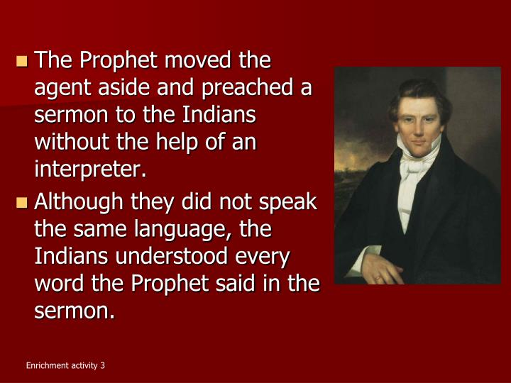 The Prophet moved the agent aside and preached a sermon to the Indians without the help of an interpreter.