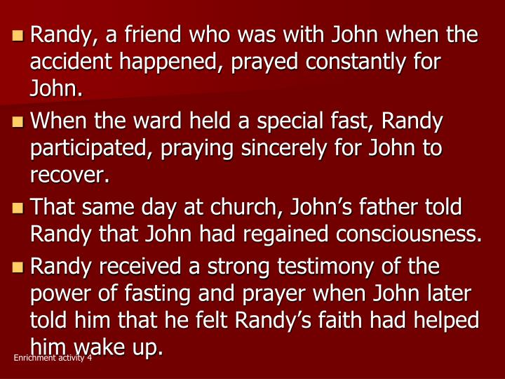 Randy, a friend who was with John when the accident happened, prayed constantly for John.