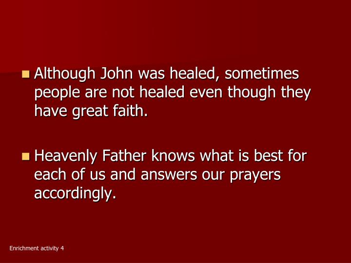 Although John was healed, sometimes people are not healed even though they have great faith.