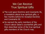 we can receive true spiritual gifts