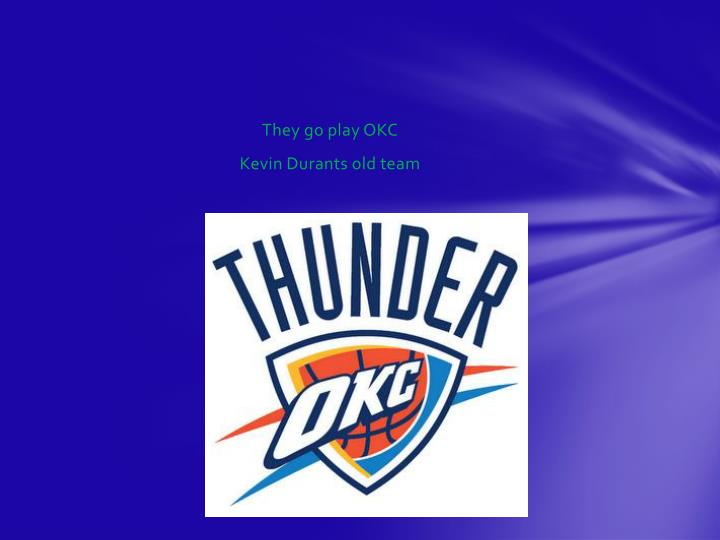 They go play OKC