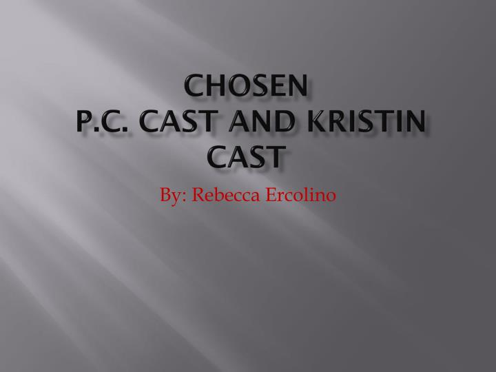 Chosen p c cast and kristin cast