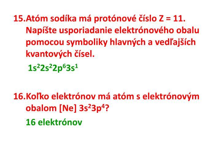 Atóm sodíka má protónové číslo Z = 11. Napíšte usporiadanie elektrónového obalu pomocou symboliky hlavných avedľajších kvantových čísel.