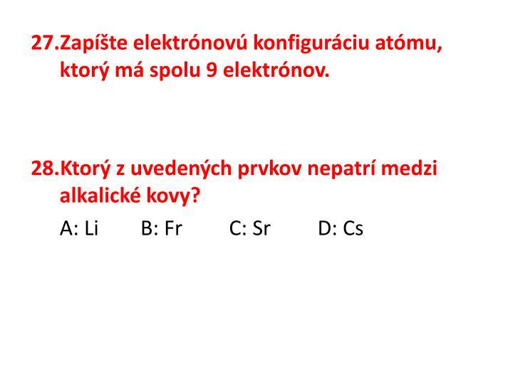 Zapíšte elektrónovú konfiguráciu atómu, ktorý má spolu 9 elektrónov.