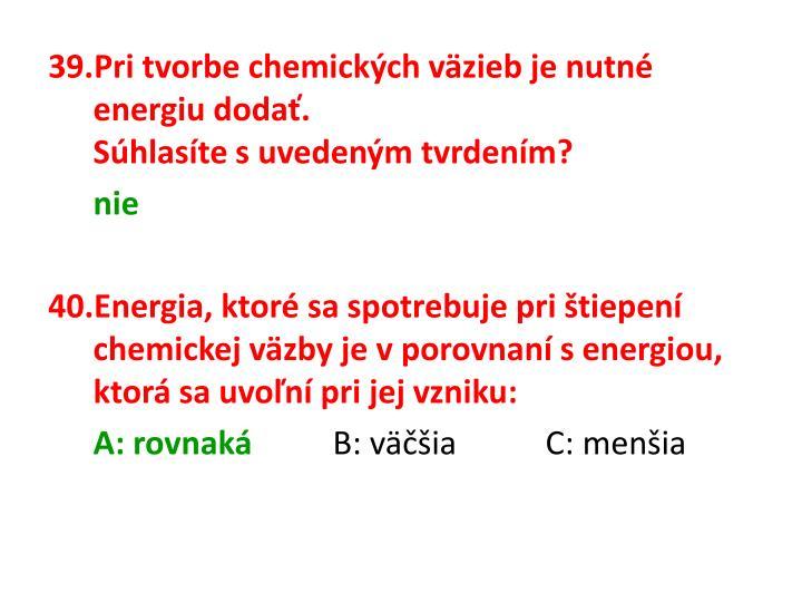 Pri tvorbe chemických väzieb je nutné energiu dodať.