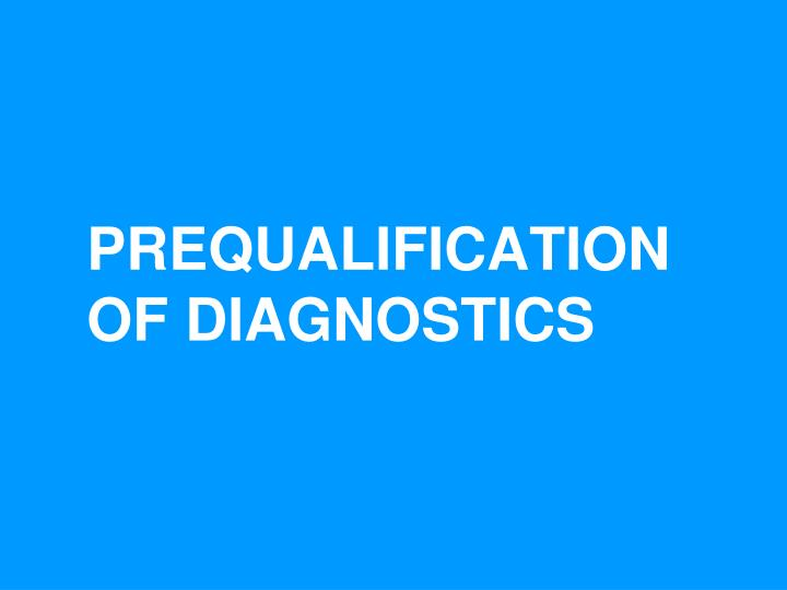 PREQUALIFICATION OF DIAGNOSTICS