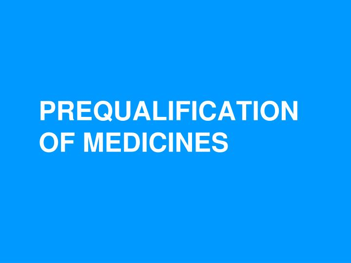 PREQUALIFICATION OF MEDICINES