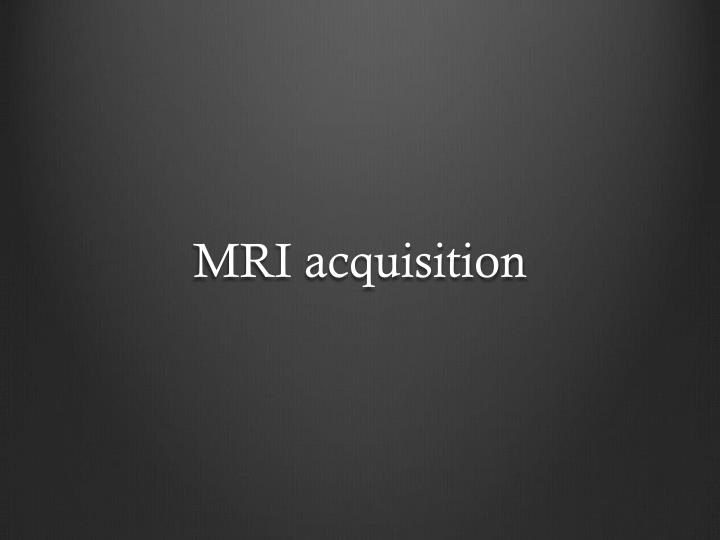MRI acquisition