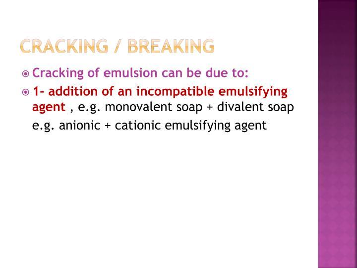 Cracking / breaking