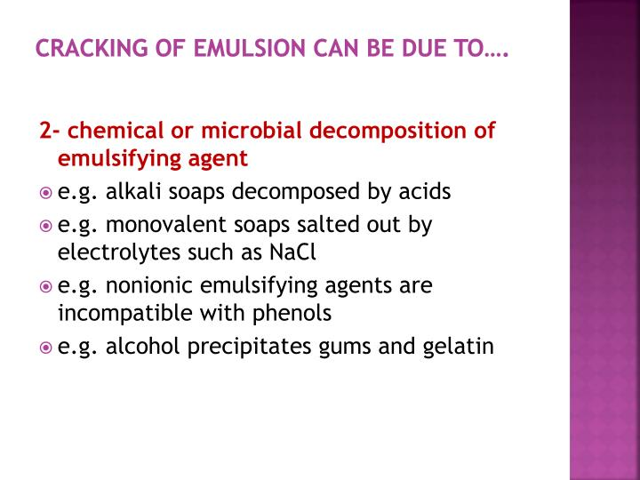 Cracking of emulsion can be due