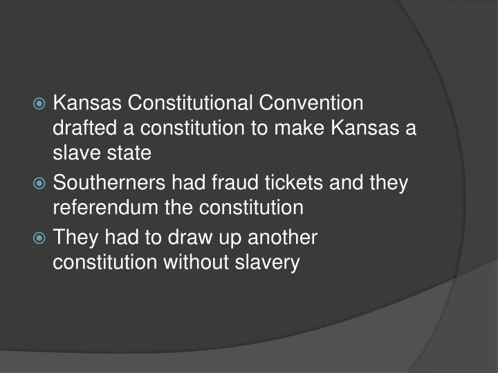 Kansas Constitutional Convention drafted a constitution to make Kansas a slave state