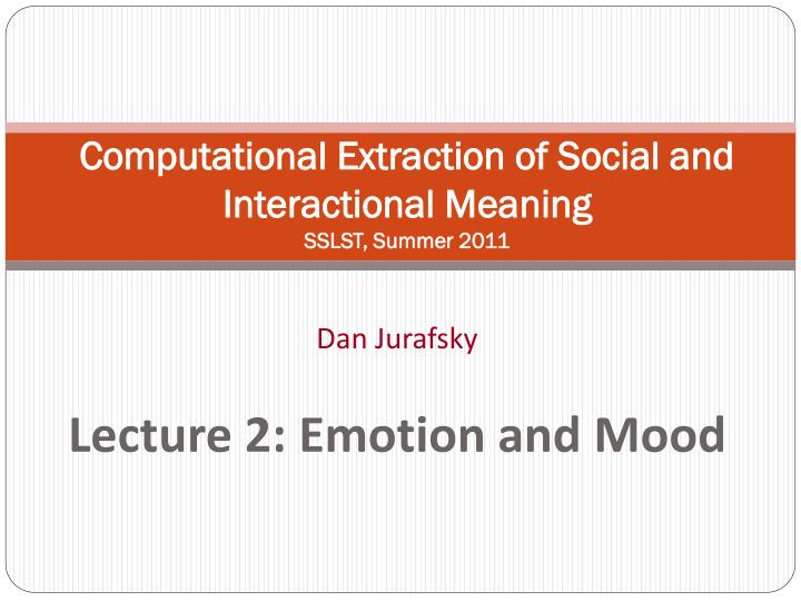 Computational extraction of social and interactional meaning sslst summer 2011