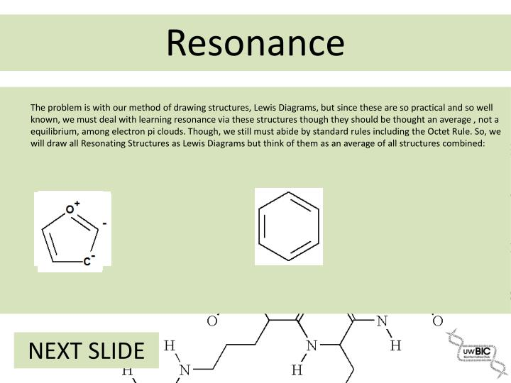 The problem is with our method of drawing structures, Lewis Diagrams, but since these are so practical and so well known, we must deal with learning resonance via these structures though they should be thought an average , not a equilibrium, among electron pi clouds. Though, we still must abide by standard rules including the Octet Rule. So, we will draw all Resonating Structures as Lewis Diagrams but think of them as an average of all structures combined: