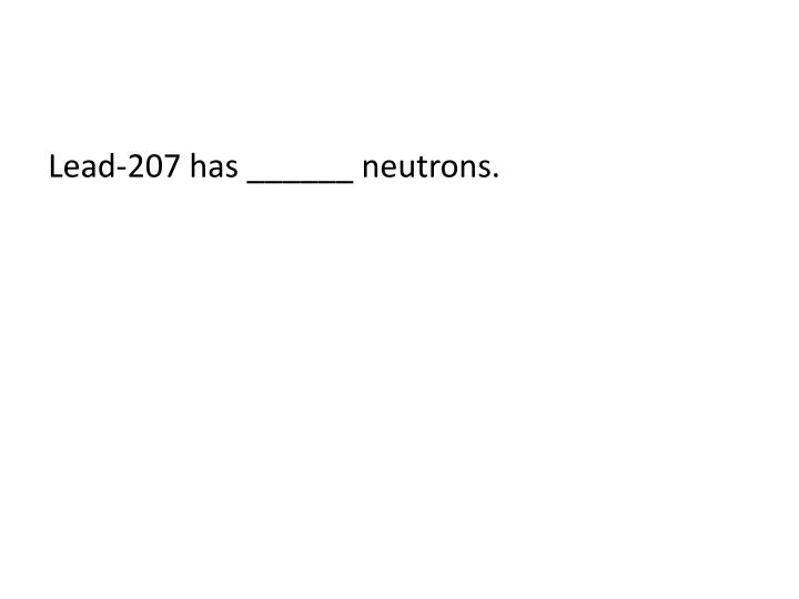 Lead-207 has ______ neutrons.