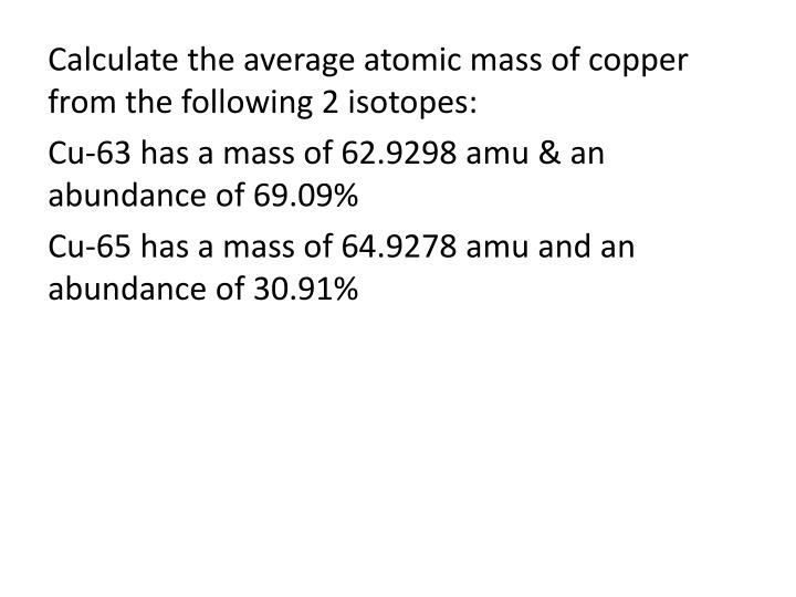 Calculate the average atomic mass of copper from the following 2 isotopes:
