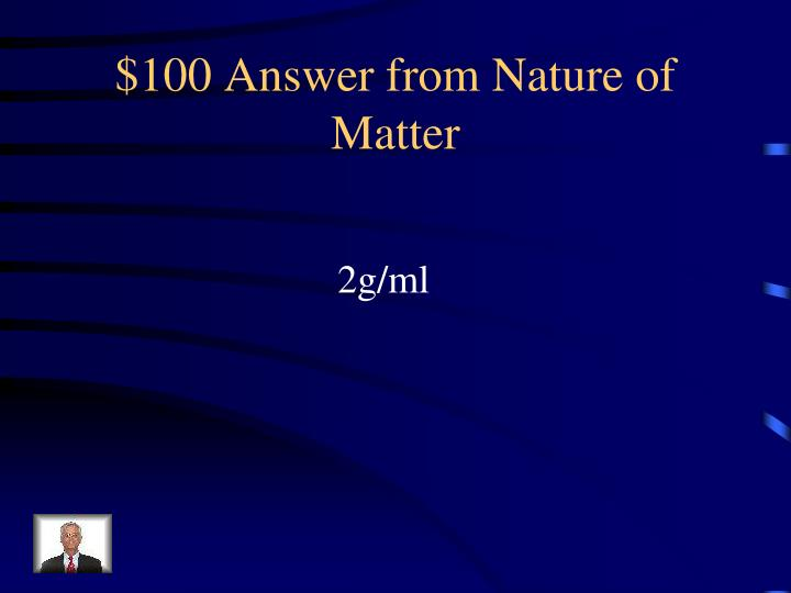 $100 Answer from Nature of Matter