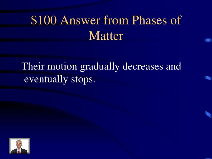 $100 Answer from Phases of Matter