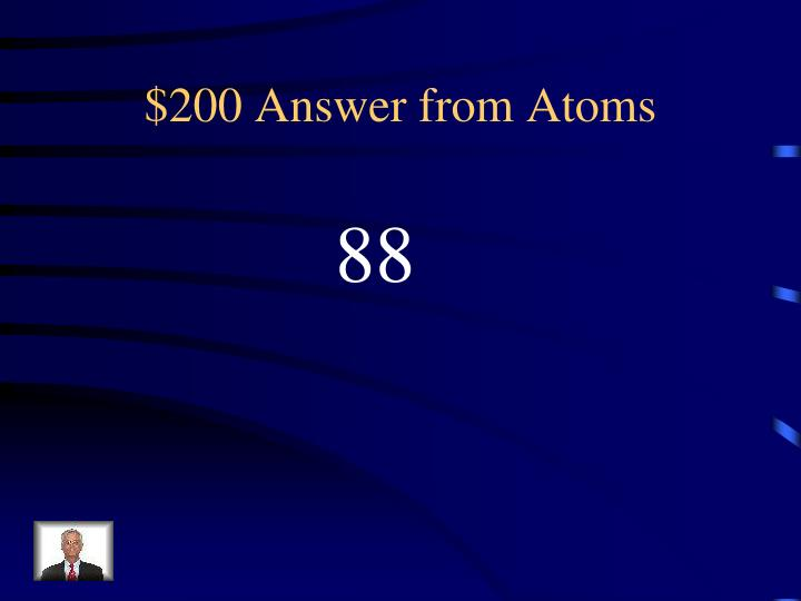 $200 Answer from Atoms