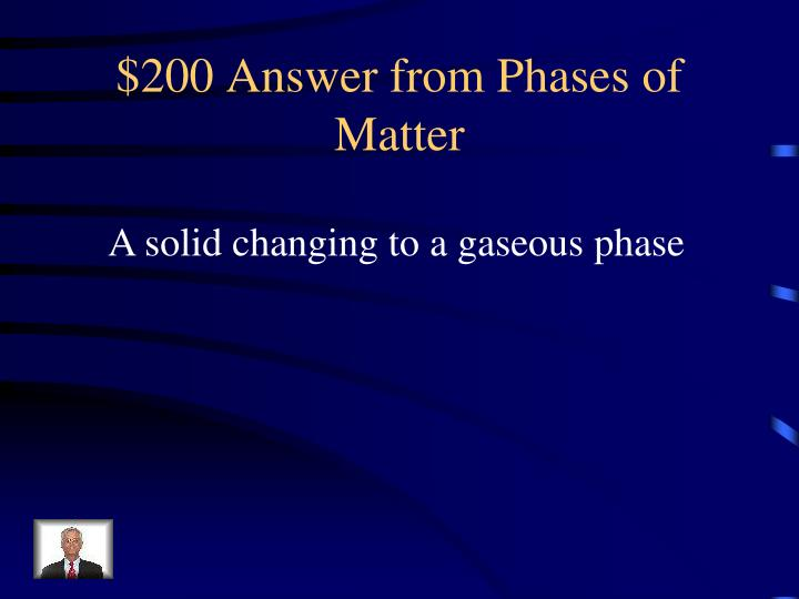 $200 Answer from Phases of Matter