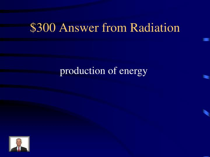 $300 Answer from Radiation