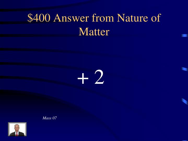 $400 Answer from Nature of Matter