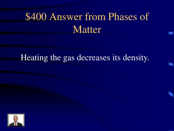 $400 Answer from Phases of Matter