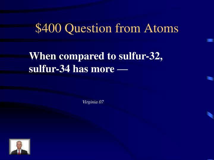 $400 Question from Atoms