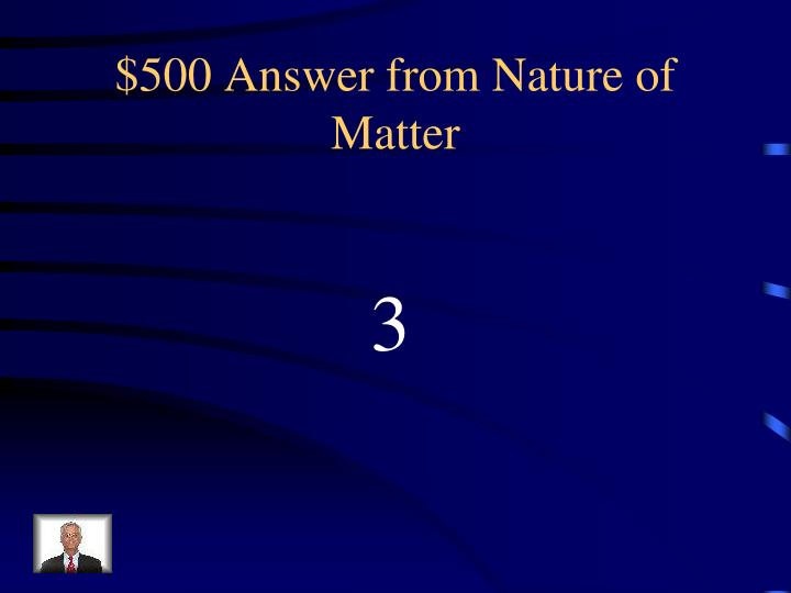 $500 Answer from Nature of Matter