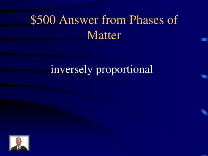 $500 Answer from Phases of Matter