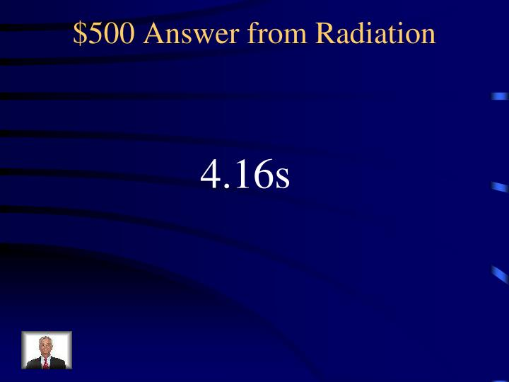$500 Answer from Radiation