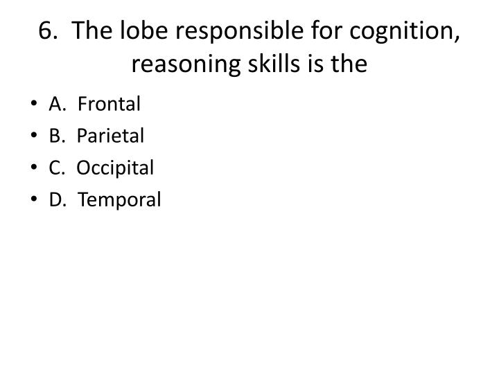 6.  The lobe responsible for cognition, reasoning skills is the