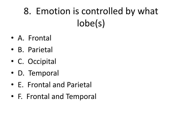 8.  Emotion is controlled by what lobe(s)