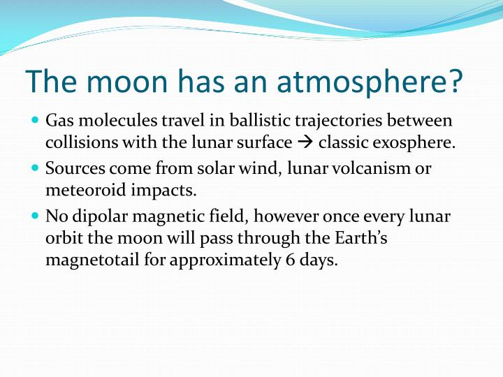 The moon has an atmosphere