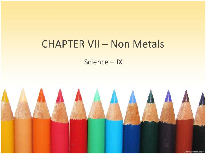 Chapter vii non metals