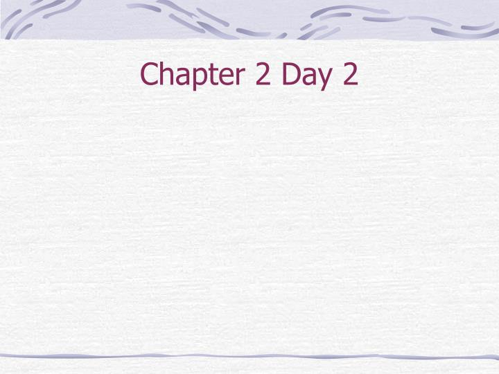 Chapter 2 Day 2