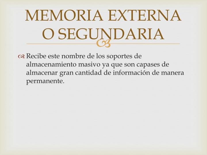 MEMORIA EXTERNA O SEGUNDARIA