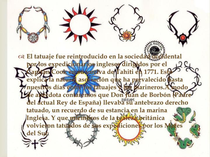 El tatuaje fue reintroducido en la sociedad occidental por los expedicionarios ingleses dirigidos por el Capitán Cook en su vuelva de